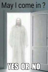ghost of jesus of nazareth at the door, asking to come in